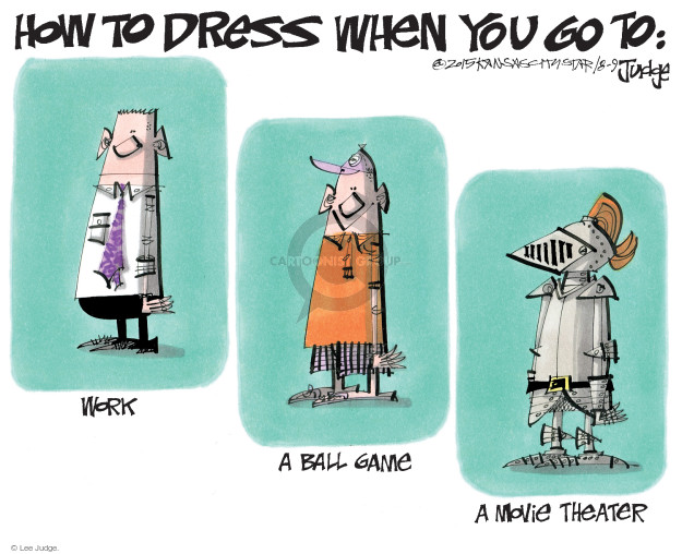 How to dress when you go to: Work. A ball game. A movie theater.