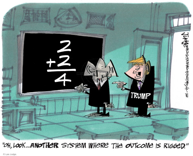 "2+2=4. Trump. ""Oh, look … another system where the outcome is rigged."""