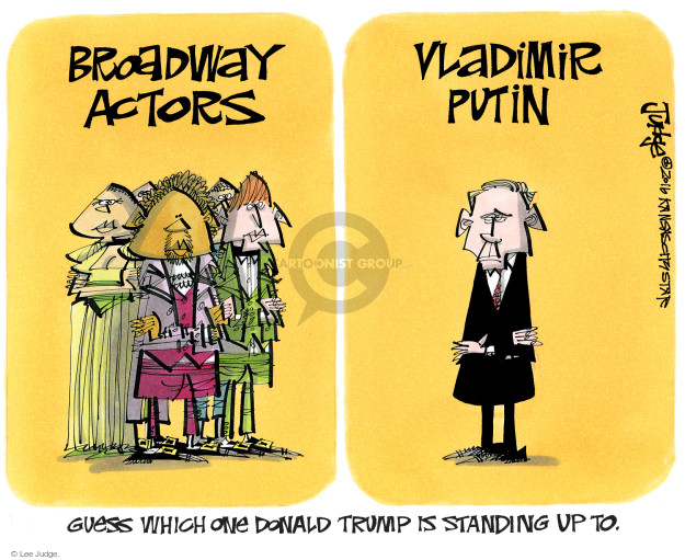 Broadway actors. Vladimir Putin. Guess which one Donald Trump is standing up to.