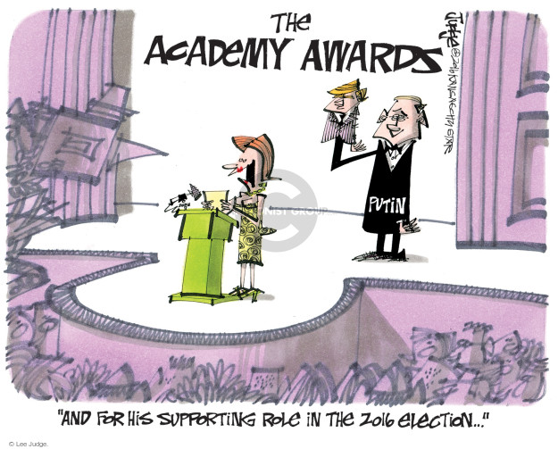The Academy Awards. Putin. And for his supporting role in the 2016 election …