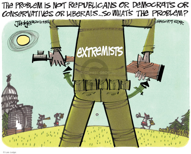 The problem is not Republicans or Democrats or conservatives or liberals … so whats the problem? Extremists.