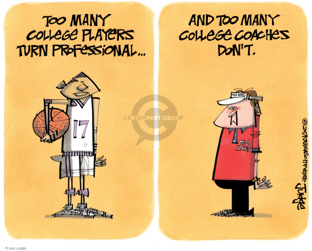 Too many college players turn professional … and too many college coaches dont. 17.