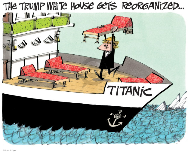 The Trump White House get reorganized … Titanic.