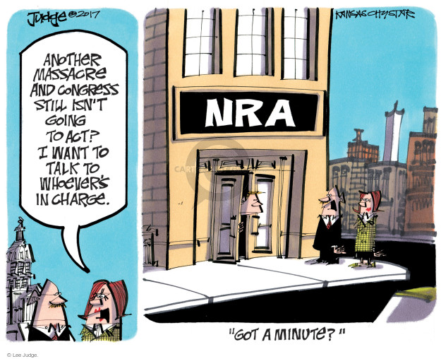 Another massacre and congress still isnt going to act? I want to talk to whoevers in charge. NRA. Got a minute.