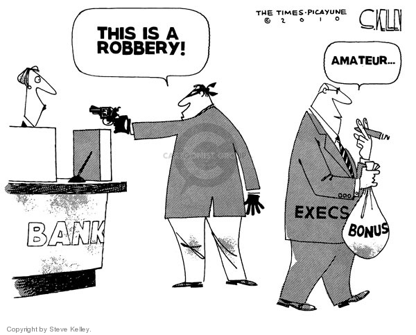 Bank.  This is a robbery! Amateur.  Execs.  Bonus.