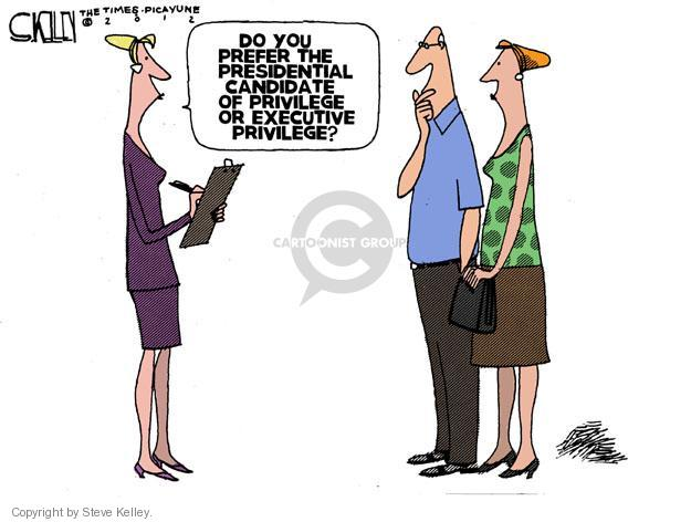 Do you prefer the presidential candidate of privilege or executive privilege?
