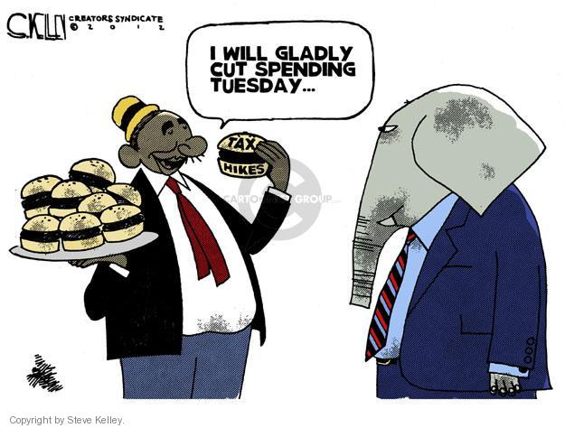 I will gladly cut spending Tuesday � Tax hikes.