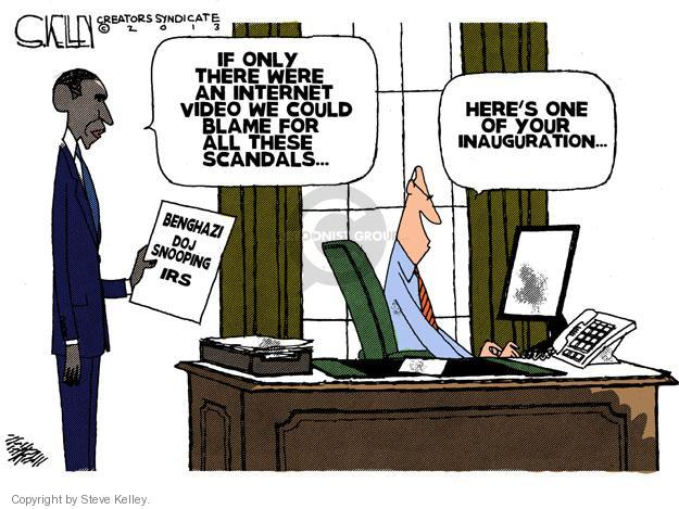 If only there were an internet video we could blame for all these scandals … Heres one of your inauguration … Benghazi. DOJ snooping. IRS.