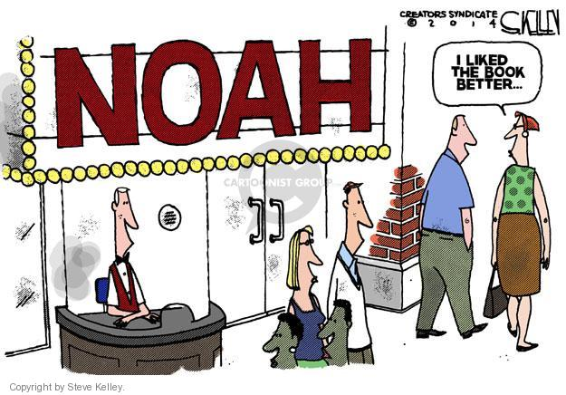 Noah. I liked the book better …