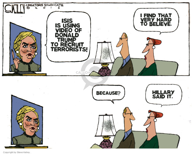 ISIS is using video of Donald Trump to recruit terrorists! I find that very hard to believe. Because? Hillary said it.
