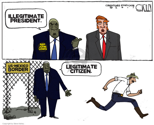 Illegitimate president. Rep. John Lewis. US-Mexico border Legitimate citizen.