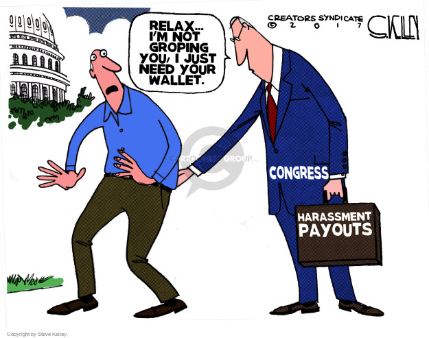 Relax … Im not groping you, I just need your wallet. Congress. Harassment payouts.