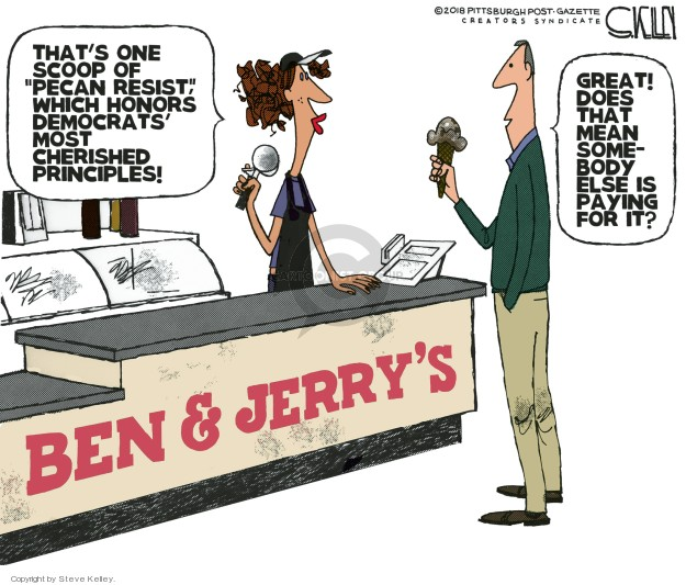 Thats one scoop of Pecan Resist, which honors Democrats most cherished principles! Great! Does that mean somebody else is paying for it? Ben & Jerrys/