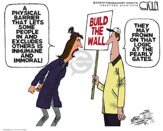 A physical barrier that lets some people in and excludes others is inhumane and immoral! Build the wall. They may frown on that logic at the pearly gates.