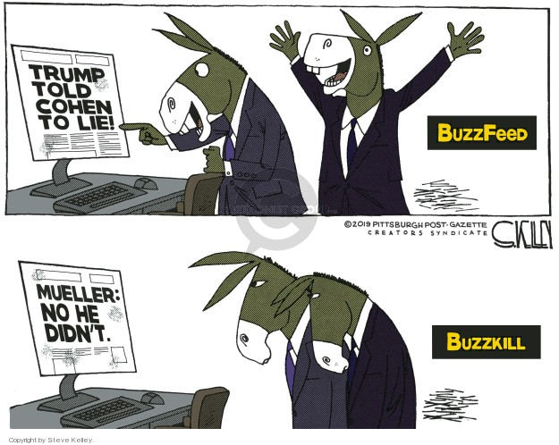 Trump told Cohen to lie! BuzzFeed. Mueller: No he didnt. BuzzKill.