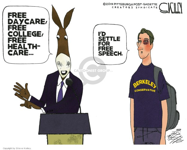 Free daycare, free college, free healthcare … Id settle for free speech. Berkeley conservative.