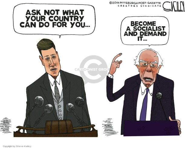 Ask not what your country can do for you … Become a Socialist and demand it …