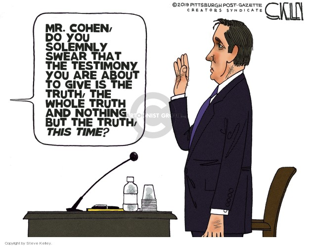 Mr. Cohen, do you solemnly swear that the testimony you are about to give is the truth, the whole truth and nothing but the truth, this time?