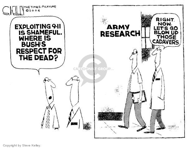 Exploiting 9-11 is shameful.  Where is Bushs respect for the dead?  Army Research.  Right now, lets go blow up those cadavers.