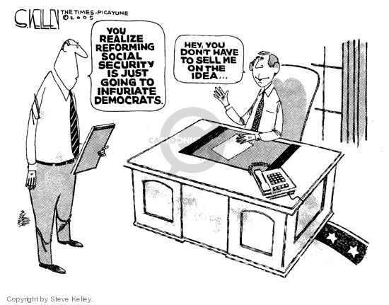 You realize reforming social security is just going to infuriate democrats.  Hey, you dont have to sell me on the idea.