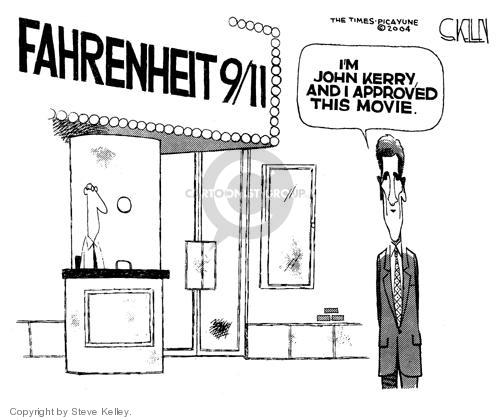 Fahrenheit 9/11.  Im John Kerry, and I approved this movie.