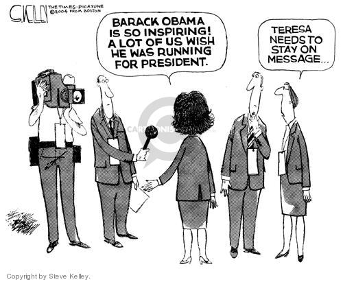 Barack Obama is so inspiring a lot of us wish he was running for president.  Teresa needs to stay on message ….