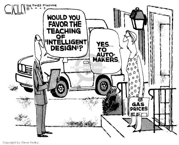 "Would you favor the teaching of ""intelligent design""?  Yes - to auto makers.  Gas Prices."