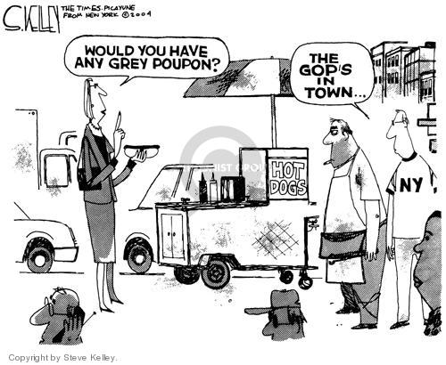 Would you have any Grey Poupon?  Hot Dogs.  The GOPs in town.  NY.