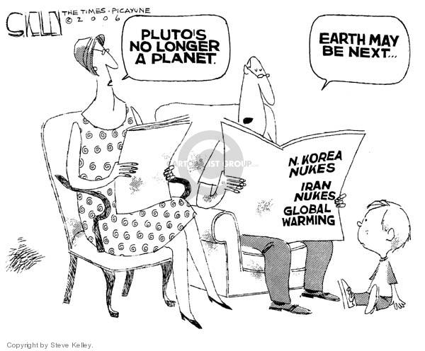 Plutos no longer a planet.  Earth may be next.  N. Korea Nukes.  Iran Nukes.  Global Warming.