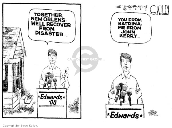 Edwards 08.  Together, New Orleans, well recover from disaster.  You from Katrina, me from John Kerry.