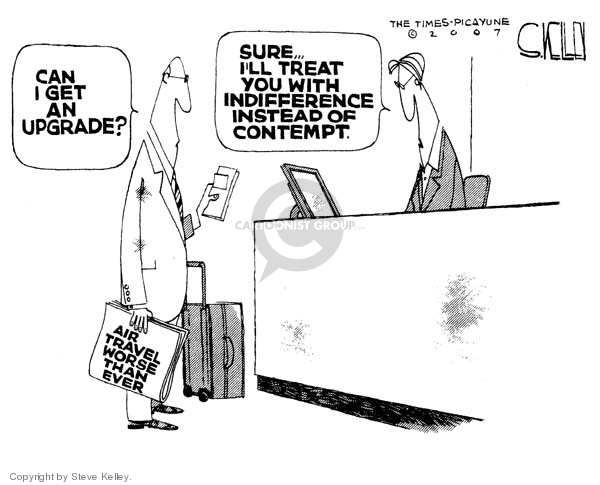 Air Travel Worse Than Ever.  Can I get an upgrade?  Sure … Ill treat you with indifference instead of contempt.