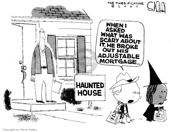 Haunted House.  When I asked what was scary about it, he broke out his adjustable mortgage.