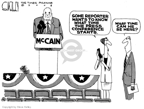 McCain.  Some reporter want to know what time the press conference starts.  What time can he be here?