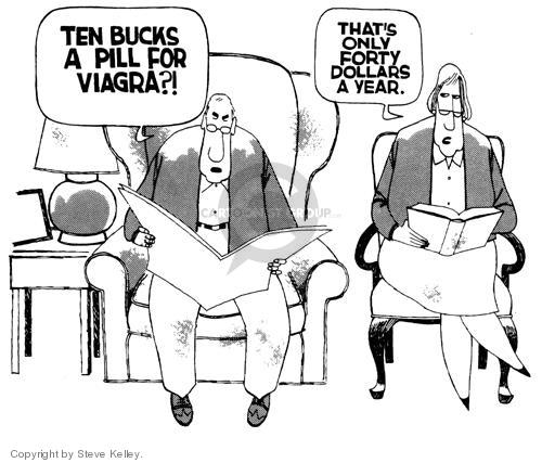 Ten bucks a pill for Viagra?  Thats only forty dollars a year.
