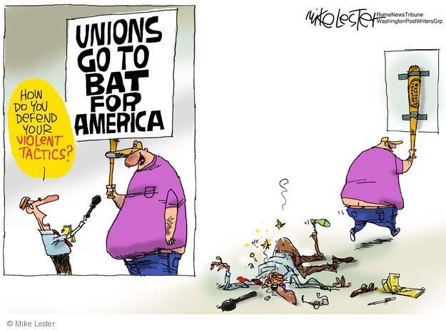 Unions Go To Bat For America. How do you defend your violent tactics?