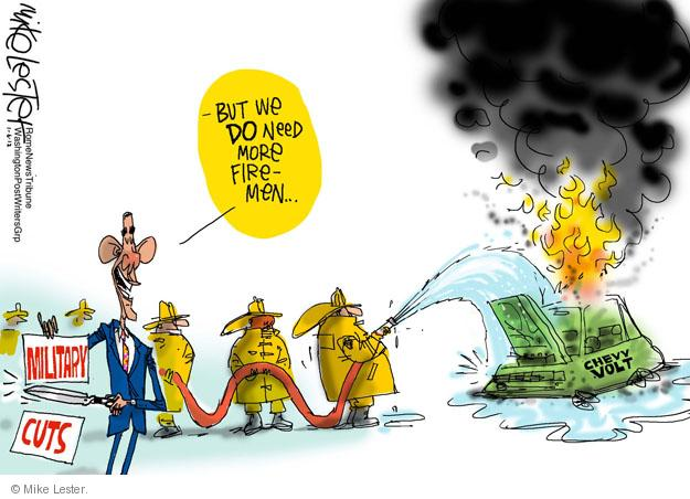 - But we DO need more firemen … Military cuts. Chevy Volt.