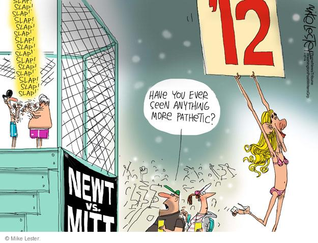12. Newt vs. Mitt. Have you ever seen anything more pathetic? Slap! Slap! Slap! Slap! Slap! Slap! Slap! Slap!