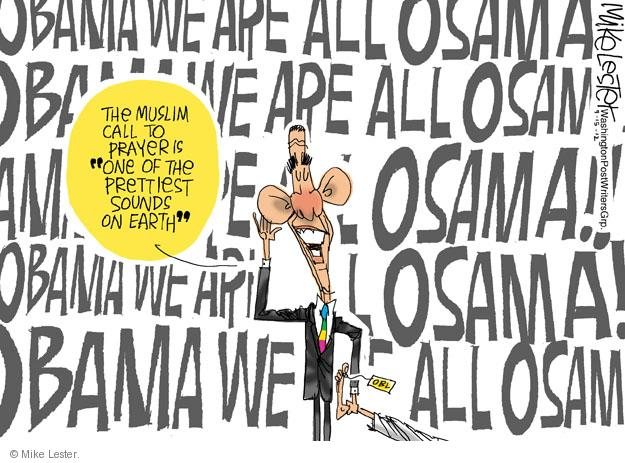 "The Muslim call to prayer is ""One of the prettiest sounds on Earth."" OBAMA WE ARE ALL OSAMA. OBAMA WE ARE ALL OSAMA. OBAMA WE ARE ALL OSAMA!! OBAMA WE ARE ALL OSAMA! OBAMA WE ARE ALL OSAMA. OBL."