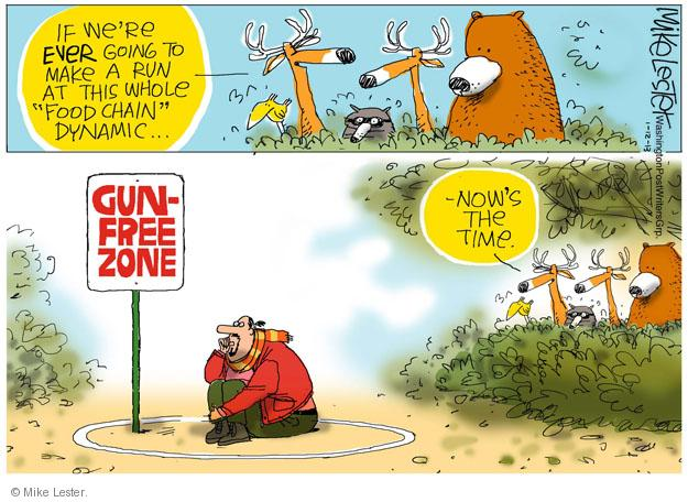 "If were EVER going to make a run at this whole ""food chain"" dynamic … -Nows the time. GUN-FREE ZONE."