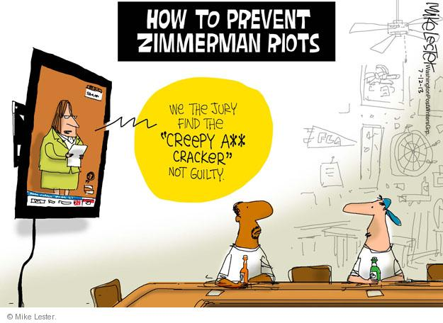 "How To Prevent Zimmerman Riots. We the jury find the ""CREEPY A** CRACKER"" not guilty."