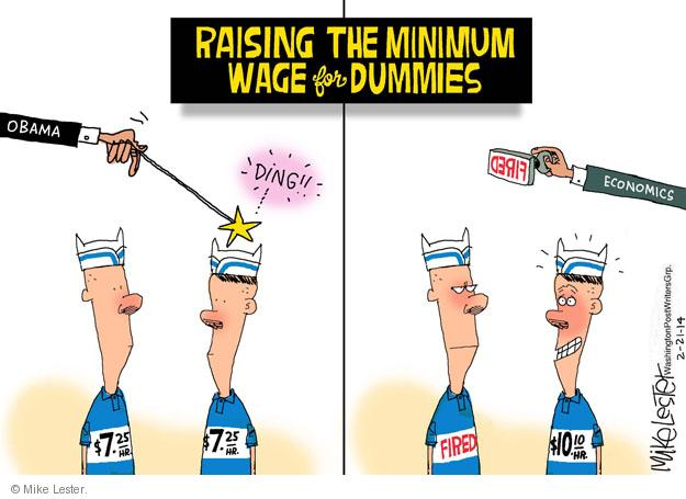 Raising The Minimum Wage for Dummies. Obama. DING!! $7.25/hr. $7.25/hr. FIRED. Economics. FIRED. $10.10/hr.