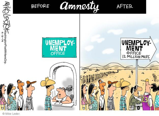 Before. Amnesty. After. Unemployment office. Unemployment office 12 million miles.