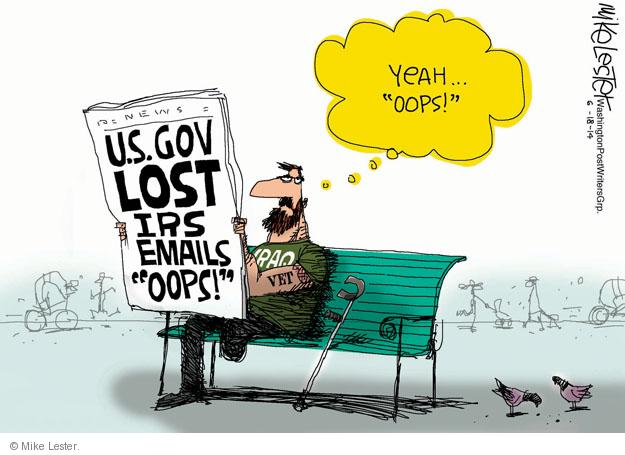 "News. U.S. gov lost IRS emails ""oops!"" Yeah … ""oops!"" Iraq vet."