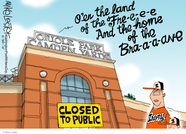Oer the land of the Fre-e-e-e. And the home of the Bra-a-a-ave. Oriole Park. Camden Yards. Closed to the public. Irony.