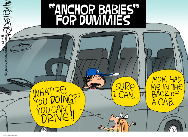 """Anchor Babies"" for Dummies. Whatre you doing?? You cant drive!! Sure I can … Mom had me in the back of a cab."