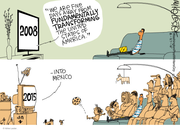 "2008. ""We are five days away from fundamentally transforming the United States of America."" 2015 - into Mexico."