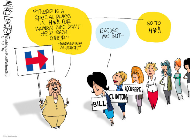"""""""There is a special place in h*!! for women who dont help each other."""" - Madeleine Albright. Excuse me but -  Go to h*!! H. Bill Clinton accusers."""