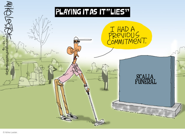 "Playing it as it ""lies"" I had a previous commitment. Scalia funeral."