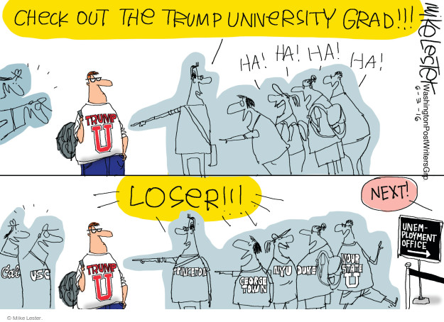 Check out the Trump University grad!!! Ha! Ha! Ha! Ha! Trump U. Loser!!! Next! Cal USC. Princeton. Georgetown. NYU. Duke. Your State U. Unemployment office.