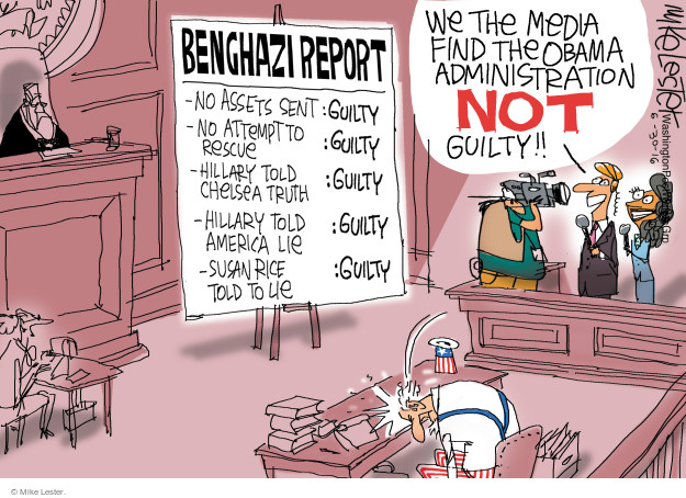 We the media find the Obama administration NOT guilty!! Benghazi Report. No assets sent: Guilty. No attempt to rescue: Guilty. Hillary told Chelsea truth: Guilty. Hillary told America lie: Guilty. Susan Rice told to lie: Guilty.